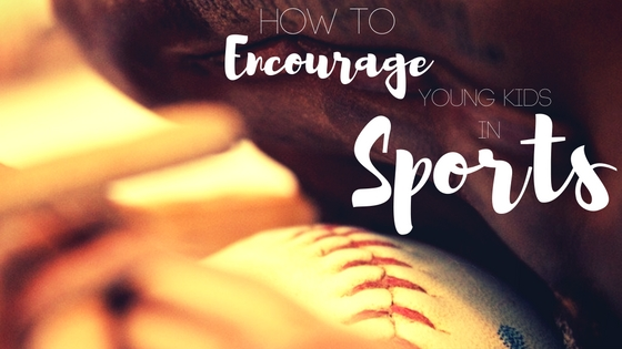 How to Encourage Young Kids in Sports