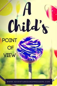 A Child's Point of View. How a child sees the world. Click to read more.