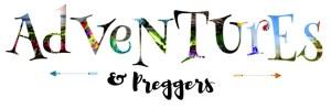 Adventures and Preggers