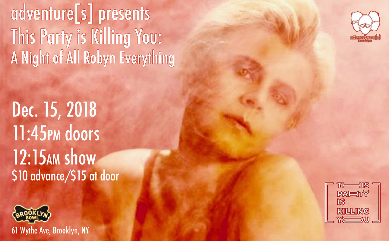 THIS PARTY IS KILLING YOU: A NIGHT OF ALL ROBYN EVERYTHING! Dec 15th @ Brooklyn Bowl