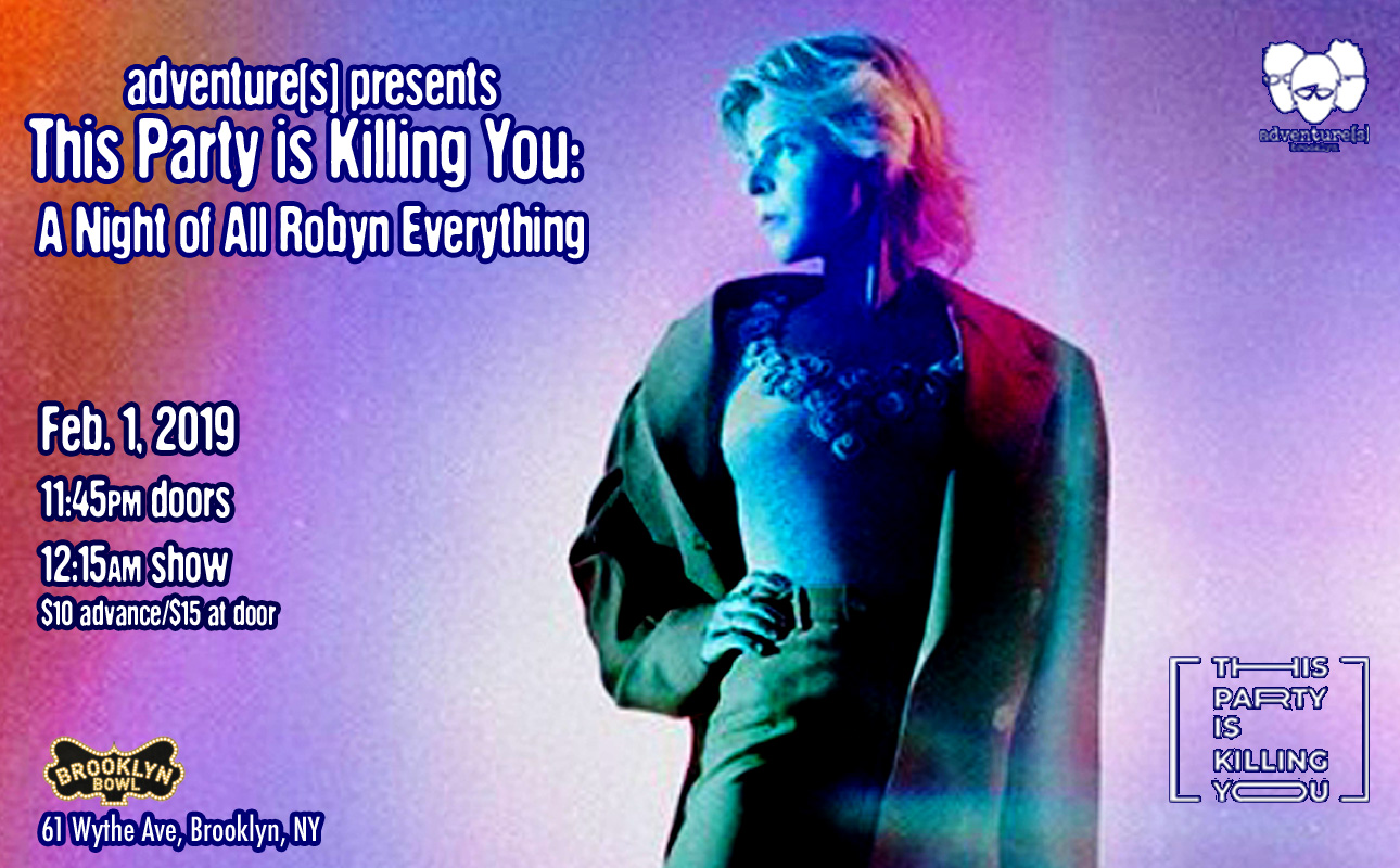 This Party is Killing You: A Night of All ROBYN Everything! Feb 1st @ Brooklyn Bowl