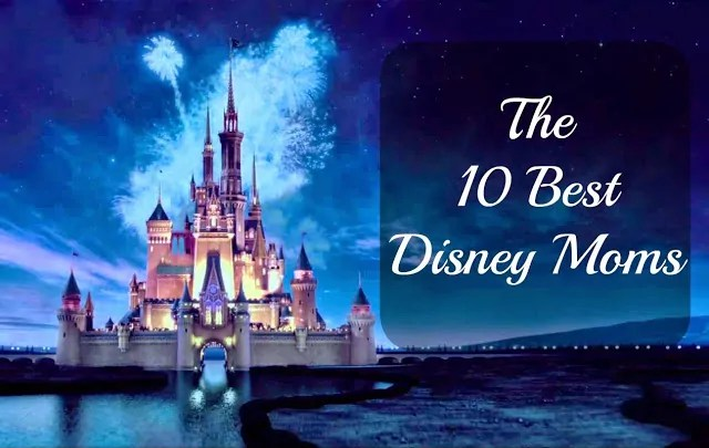 10 Best Disney Moms