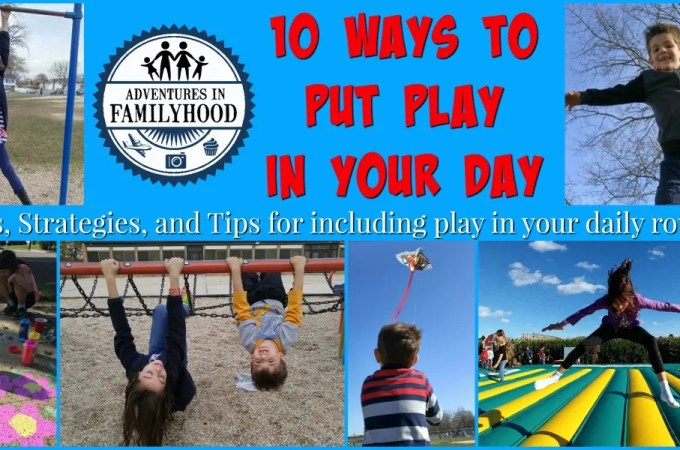 10 Ways to Put More Play in Your Day