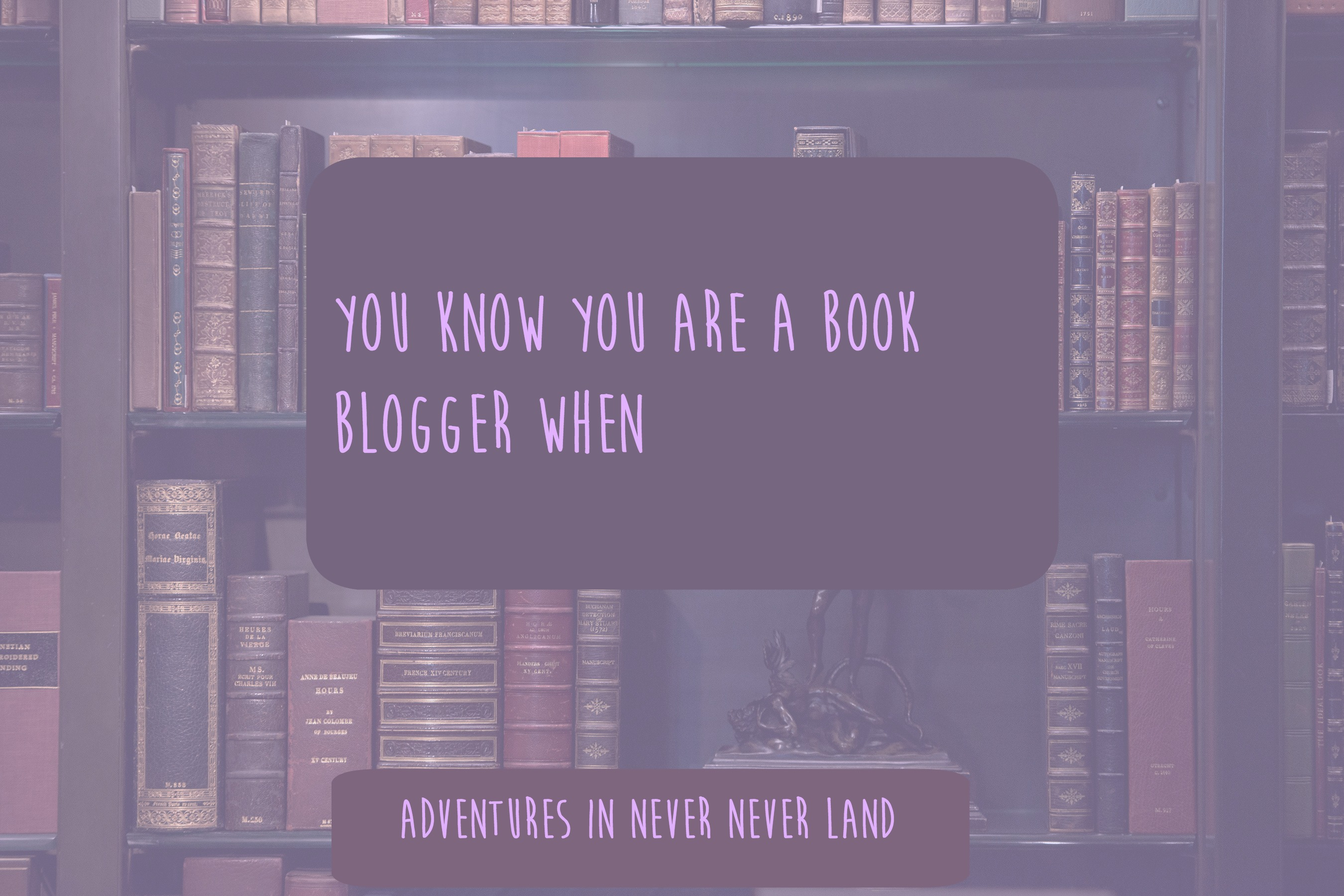 you know you are a book blogger when