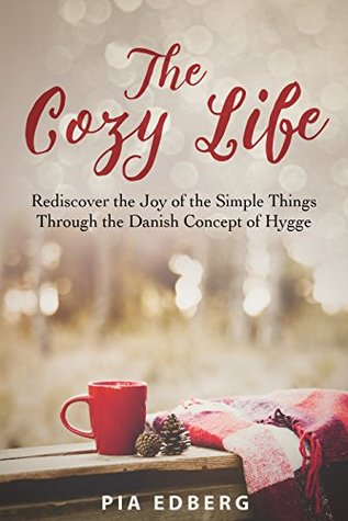 Book Review: The Cozy Life: Rediscover the Joy of the Simple Things Through the Danish Concept of Hygge by Pia Edberg