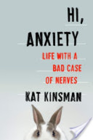 Book Review: Hi, Anxiety: Life With a Bad Case of Nerves by Kat Kinsman