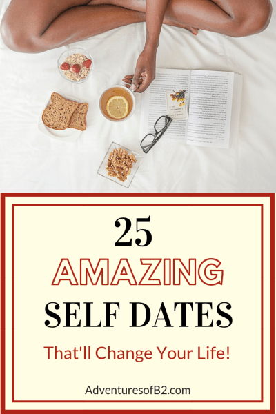 25 awesome dates to take yourself on! While sometimes its great to do things with others, sometimes you need just time for you! Spoil yourself on a self date! 25 self date ideas for you to try on your own.