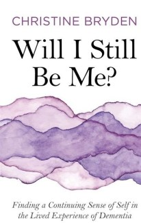 book cover will I still be Me? Finding a Continuing Sense in the Lived Experience of Dementia by Christine Bryden