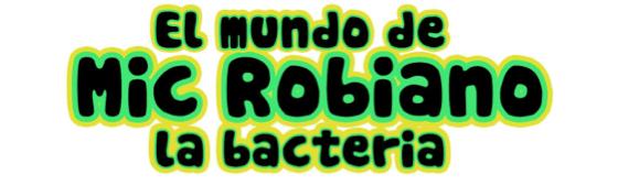 """""""El mundo de Mic Robiano, la bacteria"""": un cómic para la enseñanza de la biotecnología"""