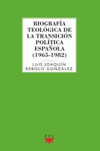 Biografía teológica de la transición política española (1965-1982).