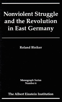 Nonviolent Struggle and the Revolution in East Germany (Monograph Series Vol 6)
