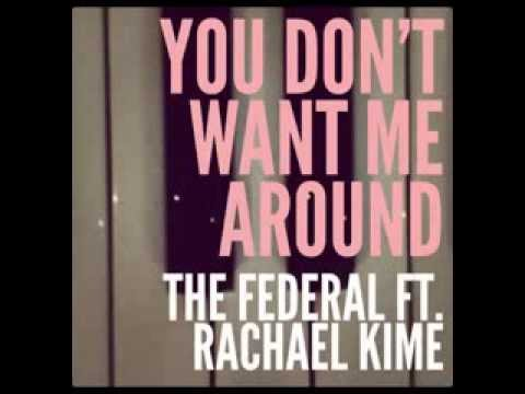 The Federal - You Don't Want Me Around feat  Rachael Kime