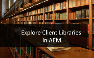 explore clientlibs client libraries in aem