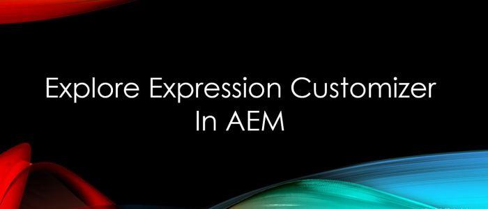expression customizer aem