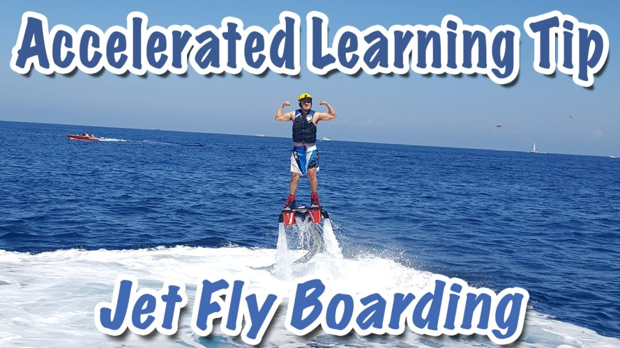 Accelerated Learning Tip from Jet Fly Boarding