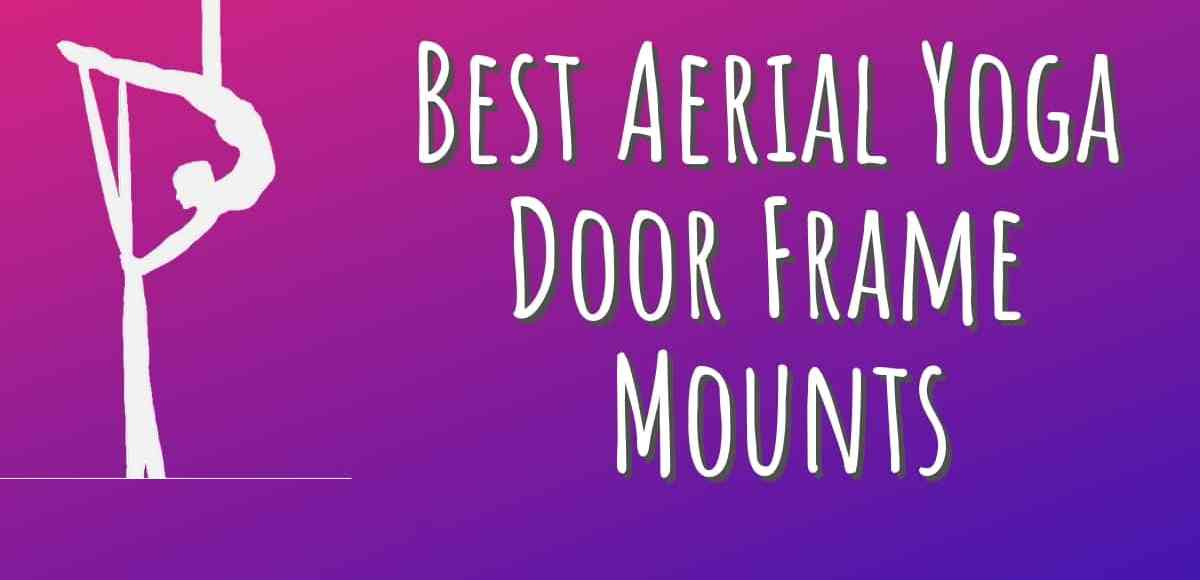Best Yoga Swing Doorway Bars 2020 - Must Read | Aerial Yoga Zone