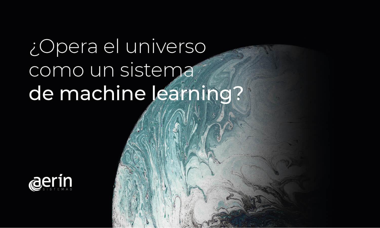 ¿Opera el Universo como los sistemas de Machine Learning?