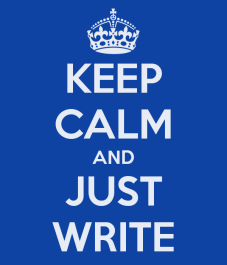 Keep Calm and Just Write