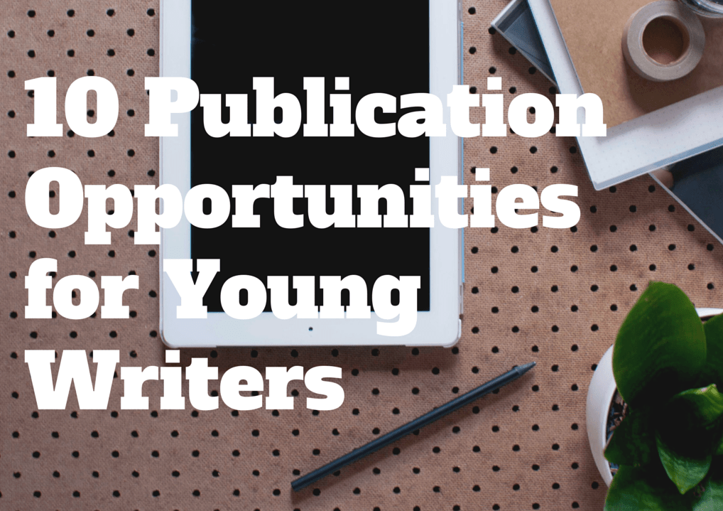 10 Publication Opportunities for Young Writers
