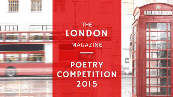 The London Magazine Poetry Competition 2015