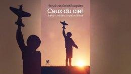 Ceux du ciel Hervé De Saint-Exupéry Rêver, voler, transmettre