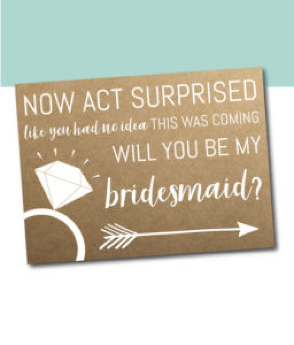 Now Act Surprised Bridesmaid Ask Idea