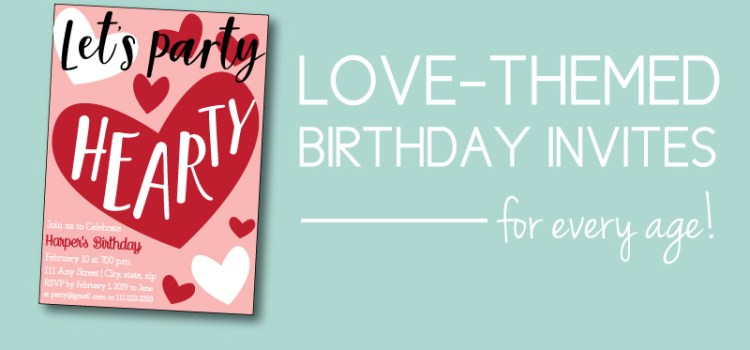 Valentines Ideas for Love-themed birthday party invites