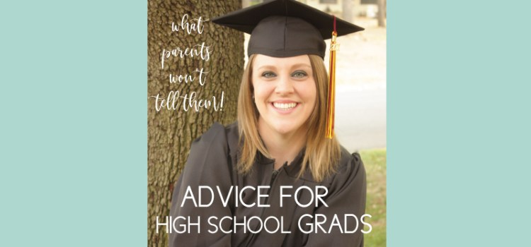 what to tell a high school graduate that their parents won't