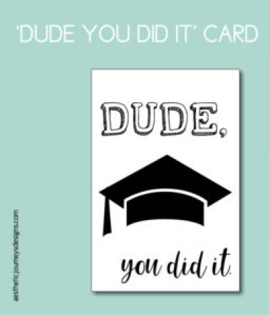 Dude, You Did It Printable Card