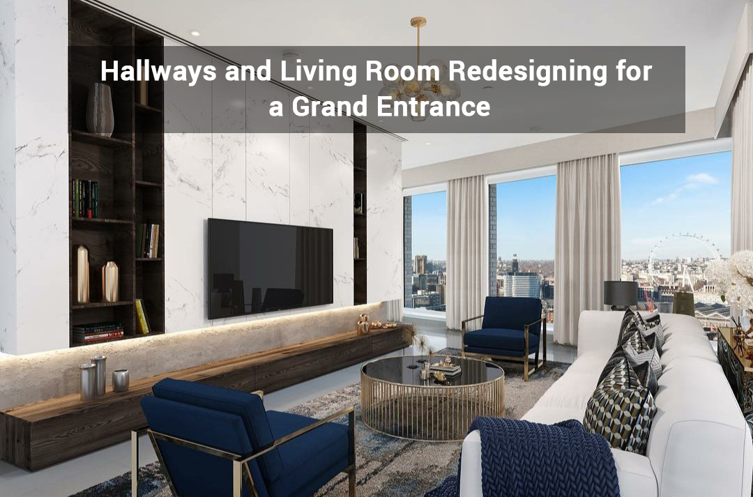 Hallways and Living Room Redesigning for a Grand Entrance