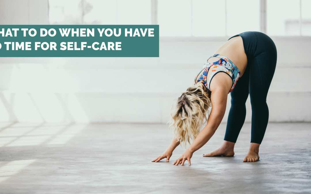 What to Do When You Have No Time for Self-Care