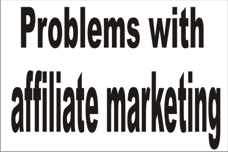 PROBLEMS WITH AFFILIATE MARKETING: Why It Won't Earn Money.