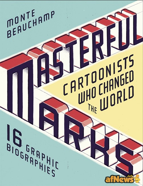 masterful-marks-cartoonists-who-changed-the-world-by-monte-beauchamp