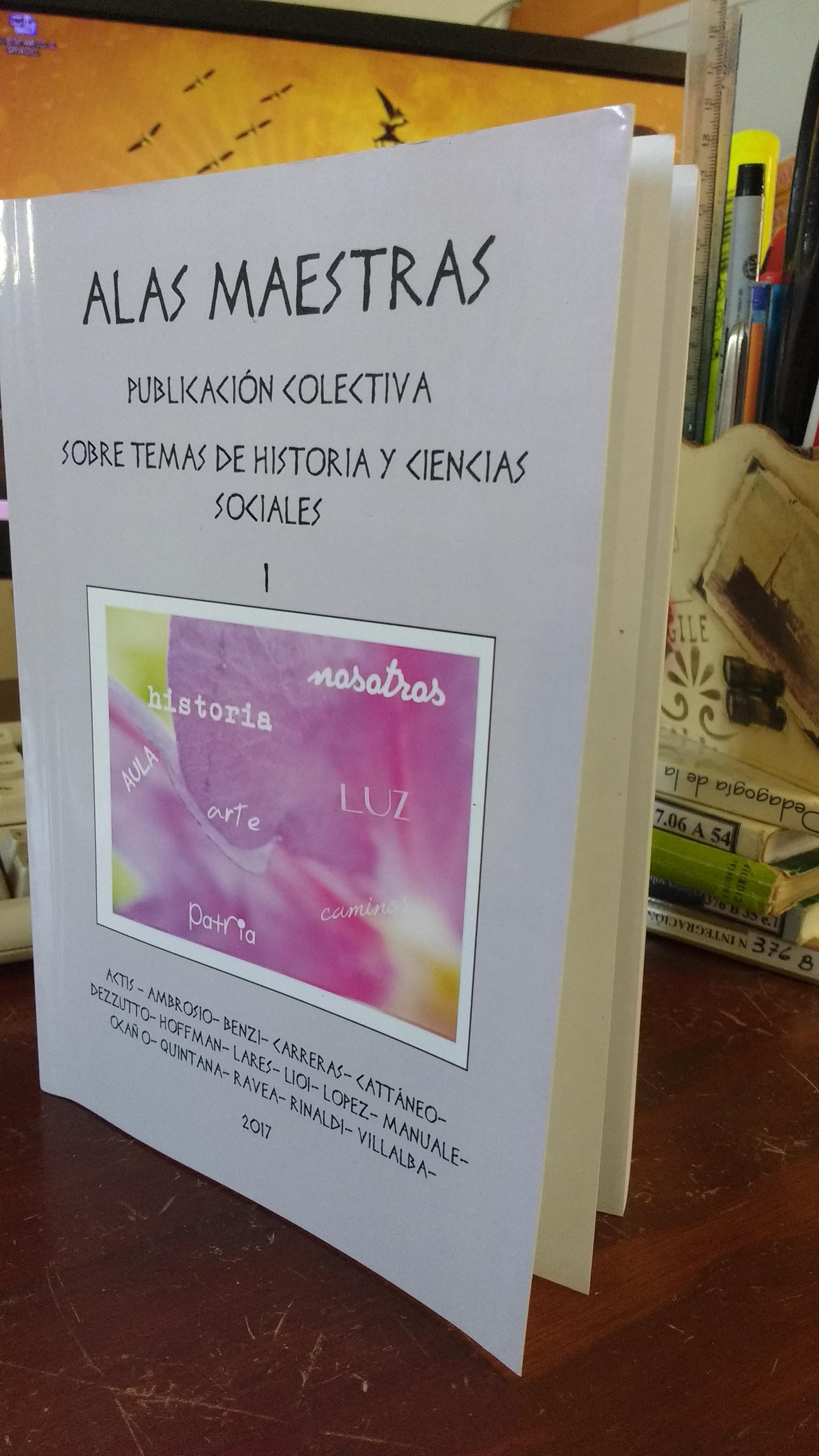 """""""ALAS MAESTRAS"""". Publicación colectiva sobre temas de Historia y Ciencias Sociales 1."""