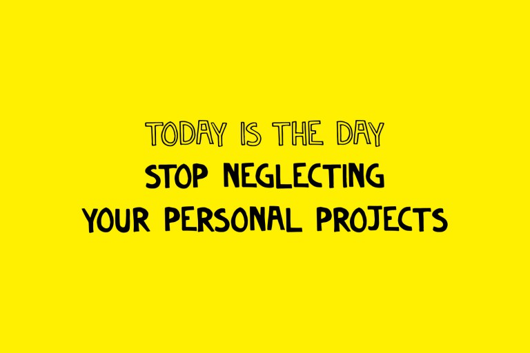 Today is the day to stop neglecting your personal projects. Here's why and how.