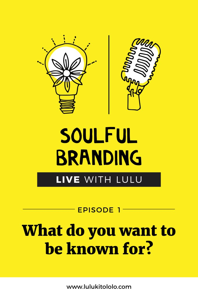 Soulful Branding Live Lulu Episode 1 Be Known For