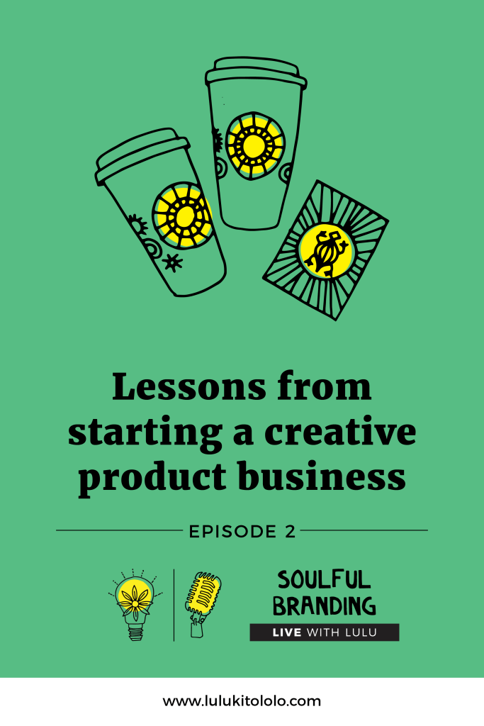 Soulful Branding Live Lulu Episode 2 Pin Creative Product Business Lessons