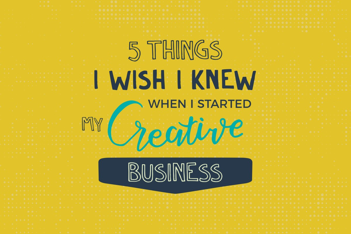 5 things I wish I knew when I started my creative business