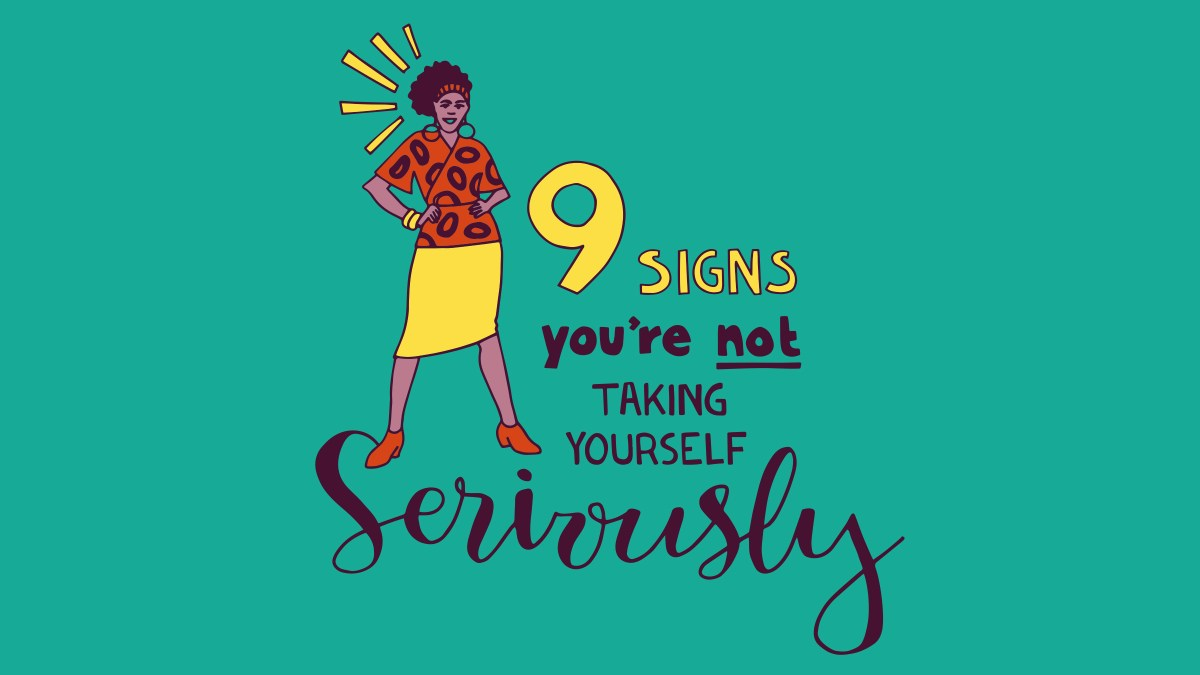 9 signs you're not taking yourself seriously