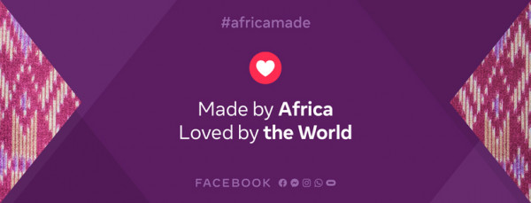 Facebook Africa launches 'Made by Africa, Loved by the World' ahead of Africa Day – celebrating Africa's growing cultural impact on the world