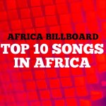Africa Billboard Top 10 Songs In Africa