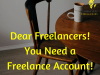 Dear Freelancers! You Need a Freelance Account!