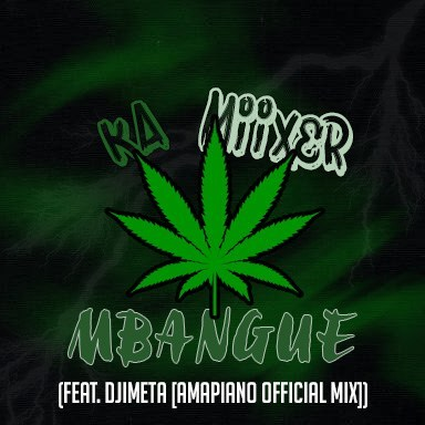 Ka miixer – Mbangue Feat. Djimetta (Amapiano Mix)