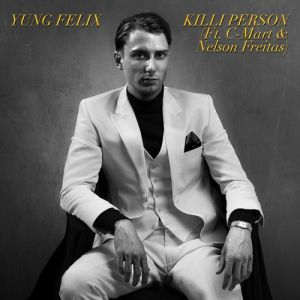 Yung Felix - Killi Person (feat. C-Mart e Nelson Freitas)