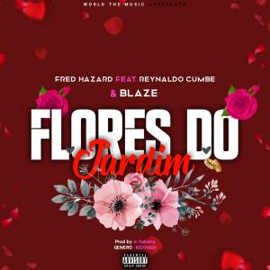 Fred Hazard - Flores do Jardim  ft Reynaldo Cumbe e Blaze