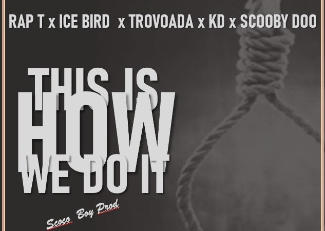 Rap T - This Is How We Do It (feat. Ice Bird x Trovoada x KD x Scooby Doo)