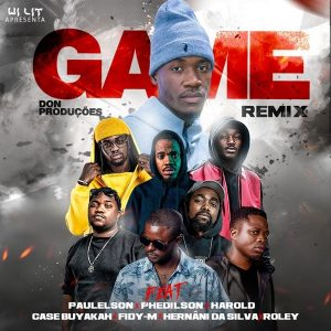 Don Produções - Game (feat. Paulelson, Phedilson, Harold, Case Buyakah, Fidy-M, Hernâni da Silva & Roley) [Remix]