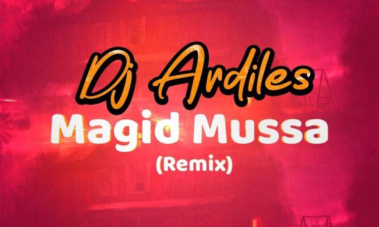Dj Ardiles - Magid Mussá (Remix)