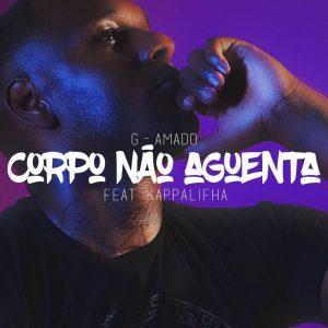 G-Amado - Corpo Não Aguenta (feat. Kappalifha)