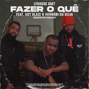 Lydasse GMT - Fazer O Quê (feat. Hot Blaze e Hernâni Da Silva)